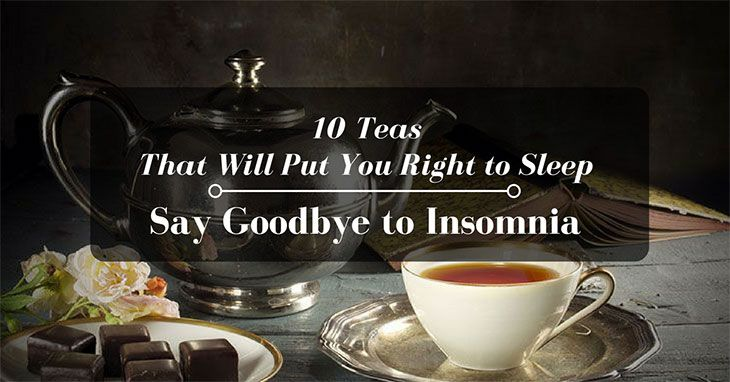 10 Teas That Will Put You Right To Sleep: Say Goodbye To Insomnia