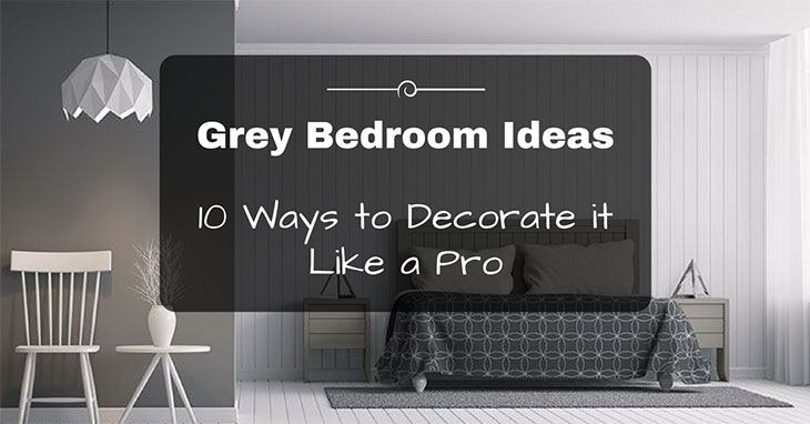 Grey Bedroom Ideas: 10 Different Ways To Decorate It Like A Pro