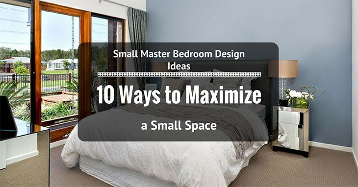 Small Master Bedroom Design Ideas: 10 Ways To Maximize A Small Space