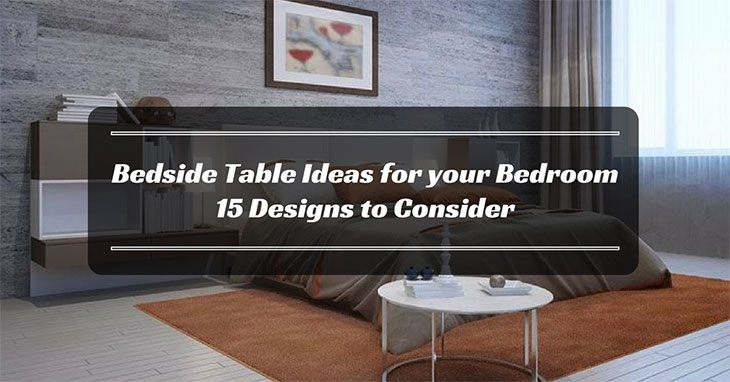 Bedside Table Ideas For Your Bedroom: 15 Designs To Consider