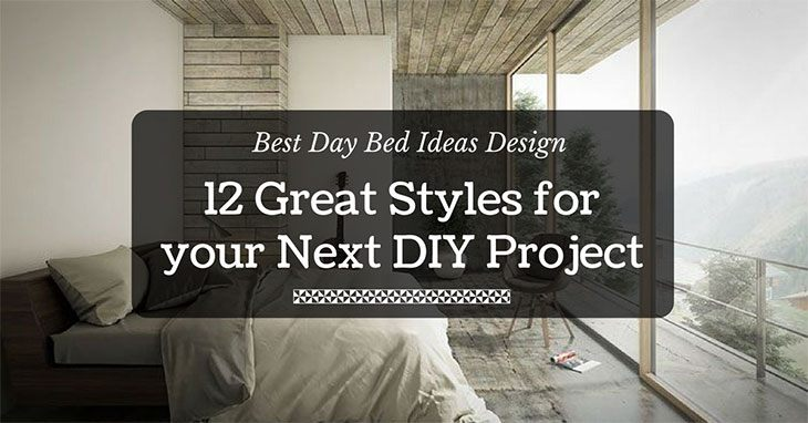 Best Day Bed Ideas Design: 12 Great Styles For Your Next DIY Project