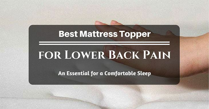 Best Mattress Topper For Lower Back Pain: An Essential For A Comfortable Sleep